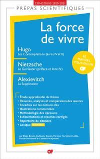 La force de vivre : Hugo, Les Contemplations (livres IV-V) ; Nietzsche, Le gai savoir (préface et livre IV) ; Alexievitch, La supplication : prépas scientifiques, concours 2020-2021
