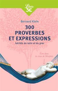 300 proverbes et expressions : hérités du latin et du grec