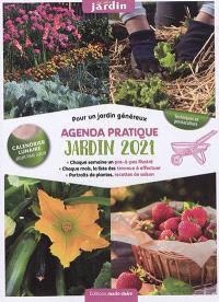 Agenda pratique, jardin 2021 : pour un jardin généreux