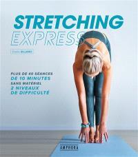 Stretching express : plus de 40 séances de 10 minutes sans matériel : 2 niveaux de difficulté