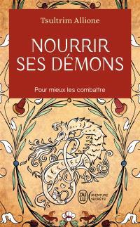 Nourrir ses démons : utilisez la sagesse ancienne pour résoudre vos conflits intérieurs
