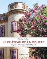 Le château de la Moutte : un joyau romantique à Saint-Tropez