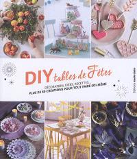 DIY tables de fêtes : décoration, idées, recettes... : plus de 80 créations pour tout faire soi-même