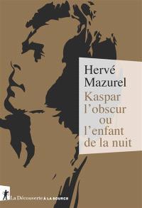 "Kaspar Hauser, ""vie minuscule, cas majuscule ?"""
