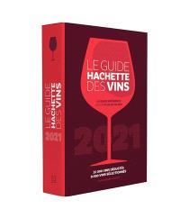 Le guide Hachette des vins : sélection  2021 : 35.000 vins dégustés, 8.000 vins sélectionnés
