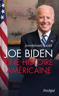 Joe Biden : une histoire américaine