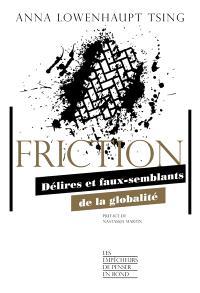 Friction : délires et faux-semblants de la globalité