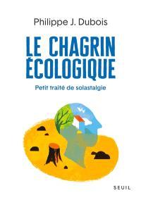Le chagrin écologique : petit traité de solastalgie