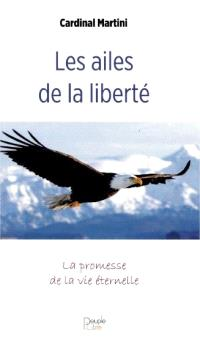 Les ailes de la liberté : la promesse de la vie éternelle : méditation autour de La lettre aux Romains