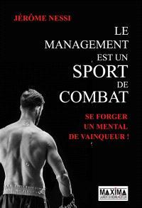Le management est un sport de combat : se forger un mental de vainqueur !