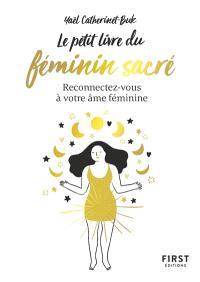 Le petit livre du féminin sacré : reconnectez-vous à votre âme féminine