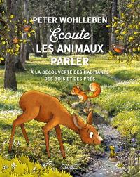 Ecoute les animaux parler : à la découverte des habitants des bois, des prés et des champs
