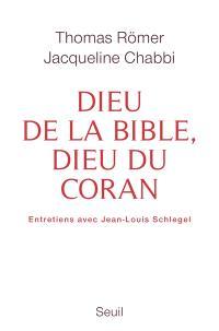 Dieu de la Bible, Dieu du Coran : entretiens avec Jean-Louis Schlegel