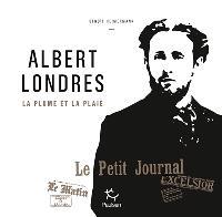 Albert Londres : la plume et la plaie