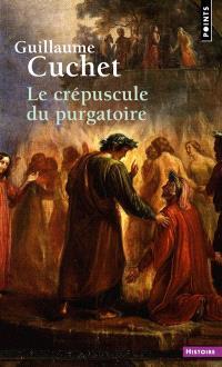 Le crépuscule du purgatoire : le souci du salut dans les mentalités catholiques : XIXe-XXe siècle