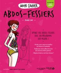 Mon cahier abdos-fessiers : affinez vos abdos-fessiers avec un programme sur mesure !