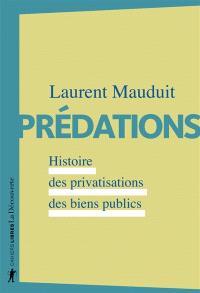 Prédations : histoire des privatisations des biens publics