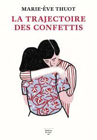 La trajectoire des confettis - Marie-Ève Thuot