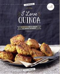 I love quinoa : 40 recettes pour se régaler de l'apéritif au dessert