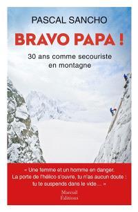 Bravo papa ! : 30 ans comme secouriste en montagne