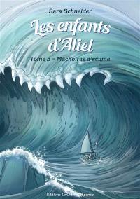 Les enfants d'Aliel. Volume 3, Mâchoires d'écume