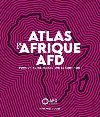 Atlas de l'Afrique AFD : pour un autre regard sur le continent