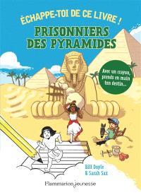 Prisonniers des pyramides ! : échappe-toi de ce livre !