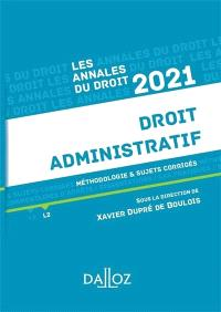 Droit administratif : méthodologie & sujets corrigés : 2021