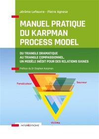 Manuel pratique du Karpman Process Model : du triangle dramatique au triangle compassionnel, un modèle inédit pour des relations saines