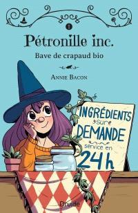 Pétronille Inc.. Volume 1, Bave de crapaud bio