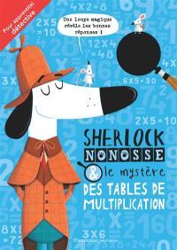 Sherlock Nonosse & le mystère des tables de multiplication : pour apprenti.e détective