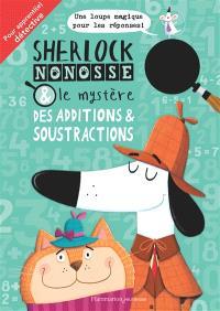 Sherlock Nonosse & le mystère des additions & soustractions : pour apprenti.e détective