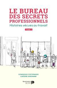 Le bureau des secrets professionnels : histoires vécues au travail. Volume 1