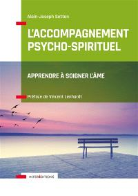 L'accompagnement psycho-spirituel : apprendre à soigner l'âme