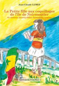La petite fille aux coquillages de l'île de Noirmoutier : et autres incroyables histoires vraies
