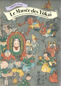Le musée des yokai : l'art japonais des êtres surnaturels de la collection Yumoto Koichi