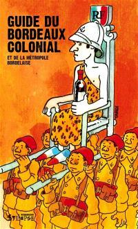 Guide du Bordeaux colonial et de la métropole bordelaise