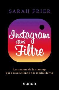 Instagram sans filtre : les secrets de la start-up qui a révolutionné nos modes de vie