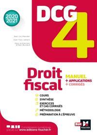 DCG 4, droit fiscal : manuel + applications + corrigés : 2020-2021