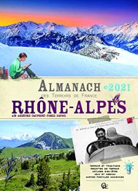 Almanach Rhône-Alpes 2021 : Ain, Ardèche, Dauphiné, Forez, Savoie