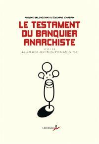 Le testament du banquier anarchiste : dialogues sur le monde qui pourrait être. Suivi de Le banquier anarchiste