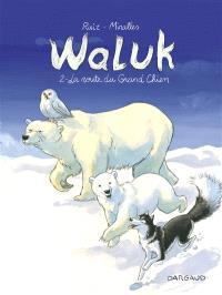 Waluk. Volume 2, La route du grand chien