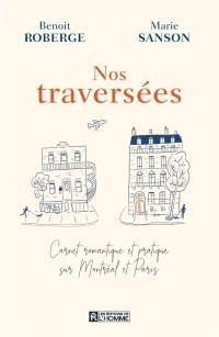 Nos traversées  : carnet romantique et pratique sur Montréal et Paris