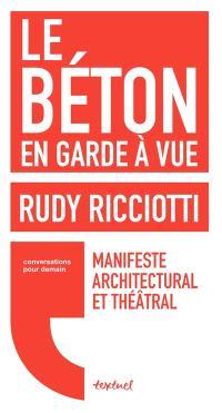 Le béton en garde à vue : manifeste architectural et théâtral : conversation avec David d'Equainville
