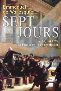 Sept jours : 17-23 juin 1789 : la France entre en révolution