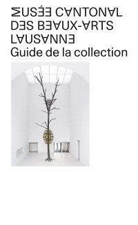 Musée cantonal des beaux-arts de Lausanne : guide de la collection