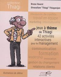 Jeux à thème de Thiagi : 42 activités interactives pour le management