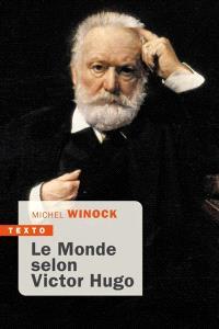 Le monde selon Victor Hugo : pensées, combats, confidences, opinions de l'homme-siècle