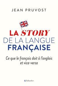La story de la langue française : ce que le français doit à l'anglais et vice-versa