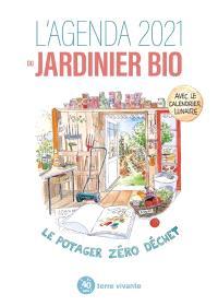 L'agenda 2021 du jardinier bio : le potager zéro déchet : avec le calendrier lunaire